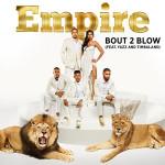"Empire ""Bout 2 Blow"" Single Art"